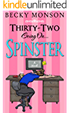 Thirty-Two Going On Spinster (Spinster Series Book 1) (English Edition)