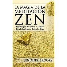 La Magia de la Meditación Zen: Secretos para Encontrar el Tiempo Para la Paz Mental Todos los Días (Spanish Edition)