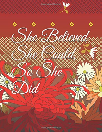 She Believed She Could, So She Did: Inspirational Abstract Floral Cover Design Notebook/Journal
