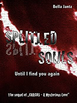 """SPLITted SOULS - Until I find you again: The sequel of """"CRACKS - A Mysterious Love"""" by [Jantz, Bella, Jantz, Isabella]"""