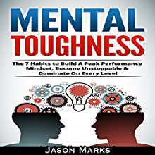 Mental Toughness: The 7 Habits to Build a Peak Performance Mindset, Become Unstoppable, & Dominate on Every Level: Small Habits & High Performance Habits Series Audiobook by Jason Marks Narrated by Ralph L. Rati