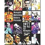 Memphis Wrestling History Presents: 1977 The War For Memphis