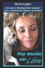 Hoy Decido Ser Libre: Acciones y Meditaciones Guiadas Para Liberarte de Miedo y Ansiedad (Libros Maria Logan) (Spanish Edition) Paperback