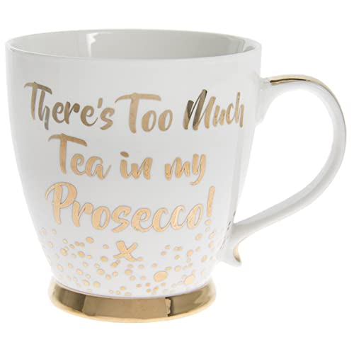 Theres Too Much Tea in My Prosecco Mug - Fine Chine Tea or Coffee Mug in White and Gold