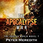 The Apocalypse War: The Undead World, Book 7 | Peter Meredith