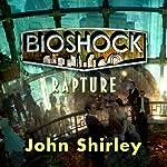 Bioshock: Rapture: Bioshock, Book 1 | John Shirley