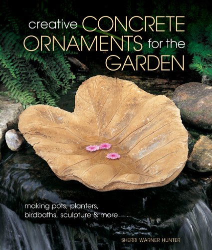 Cheap  Creative Concrete Ornaments for the Garden: Making Pots, Planters, Birdbaths, Sculpture &..