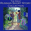 The Great Russian Short Story Collection: 25 Classic Tales by the Great Russian Authors Audiobook by Fyodor Dostoyevsky, Leo Tolstoy, Anton Chekhov, Fedor Sologub, Alexander Pushkin, Maxim Gorky, Nikolai Gogol Narrated by Cathy Dobson