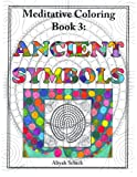 Ancient Symbols: Meditative Coloring Book 3: Adult Coloring for relaxation, stress reduction, meditation, spiritual connection, prayer, centering, ... into your deep true self; for ages 9-109.
