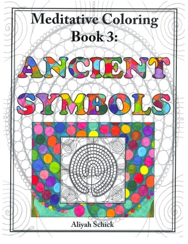Download Ancient Symbols: Meditative Coloring Book 3: Adult Coloring for relaxation, stress reduction, meditation, spiritual connection, prayer, centering, ... into your deep true self; for ages 9-109. pdf