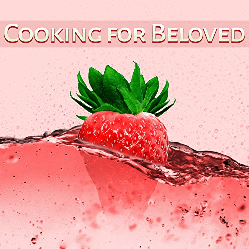 Cooking for Beloved - Preparing Dinner, Best Dishes, Accompaniment Pianos, Dry Red Wine, Glasses and Candles