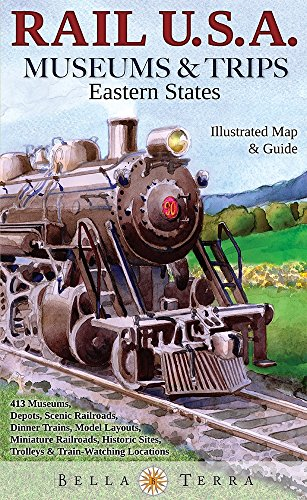 Rail USA Eastern States Map & Guide to 413 Train Rides, Historic Depots, Railroad & Trolley Museums, Model Layouts, Train Watching Hotspots, Dinner Trains & More - Rail U.S.A. Museums ()