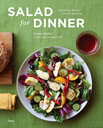 Salad for Dinner: Complete Meals for All Seasons by Jeanne Kelley