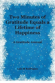 Two Minutes of Gratitude Equals a Lifetime of Happiness: A Gratitude Journal by [Rodriguez, Luis M.]