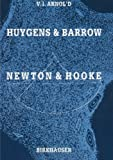 Huygens and Barrow, Newton and Hooke : Pioneers in Mathematical Analysis and Catastrophe Theory from Evolvents to Quasicrystals, Arnold, V. I., 3764323833