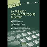 La Pubblica Amministrazione Digitale: E-government - Protocollo informatico - Documento informatico - Firma elettronica e digitale - Posta elettronica ... dell'amministrazione digitale (Il timone)