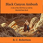 Black Canyon Ambush: Tales of the Old West as Told by Marshal Sam Byrd, Book 1 | R. C. Robertson