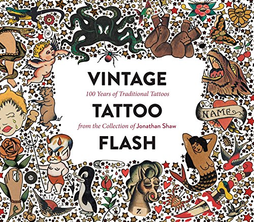 Vintage Tattoo Flash: 100 Years of Traditional Tattoos from the Collection of Jonathan Shaw [Jonathan Shaw] (Tapa Dura)