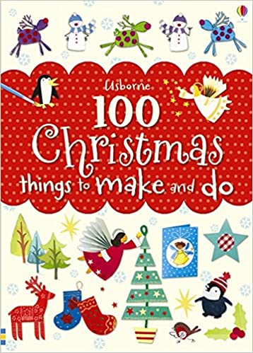 Christmas Things.100 Christmas Things To Make And Do Fiona Watt