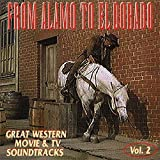 From Alamo To El Dorado: Great Western Movie & TV Soundtracks Vol. 2 by Various Artists (2006-01-01)