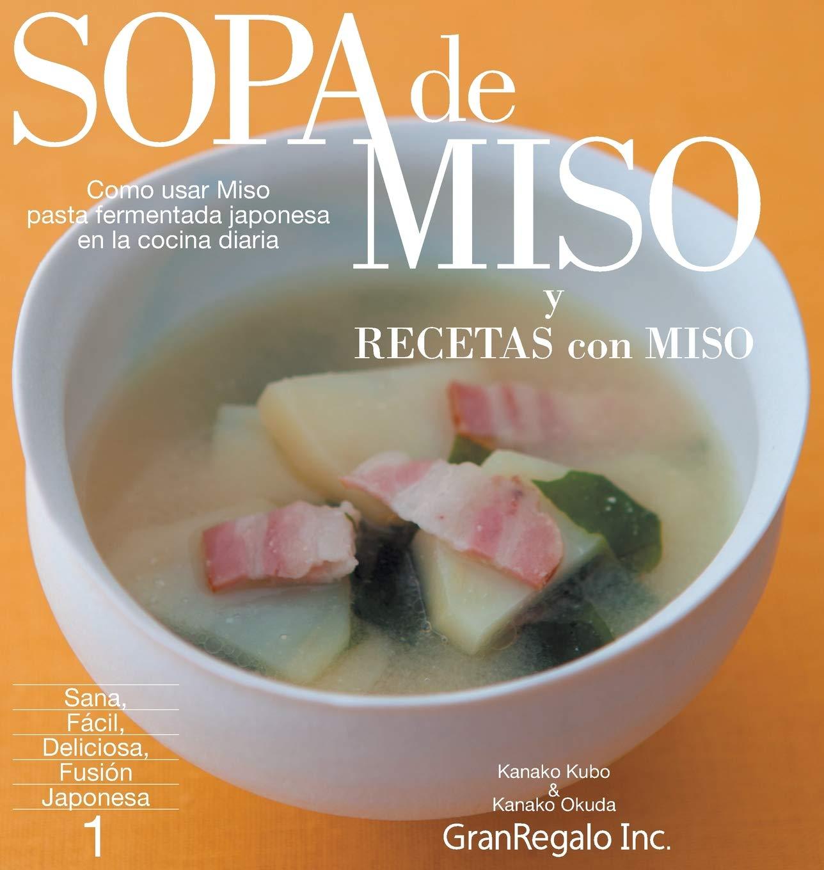 Sopa de Miso & Recetas Con Miso: Como Usar Miso: Pasta Fermentada Japonesa-En La Cocina Diaria (Sana, Facil, Deliciosa, Fusion, Japonesa) (Spanish Edition) ...