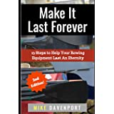 Make It Last Forever: 13 Steps to Help Your Rowing Equipment Last An Eternity (Rowing workbook)