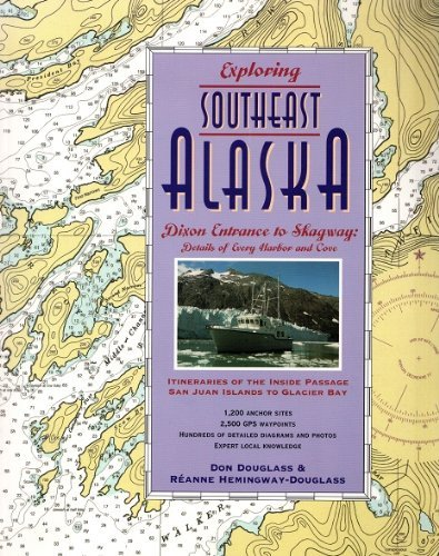 Exploring the Southeast Alaska: Dixon Entrance to Skagway ; Details to Every Harbor and Cove : Itineraries of the Inside Passage San Juan Islands to Glacier Bay ()