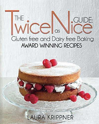 The Twice as Nice Guide: Gluten free and Dairy free baking