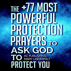 Prayer: The +77 Most Powerful Protection Prayers to Ask God to Protect You & Those You Love