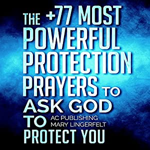 Prayer: The +77 Most Powerful Protection Prayers to Ask God to Protect You & Those You Love Audiobook