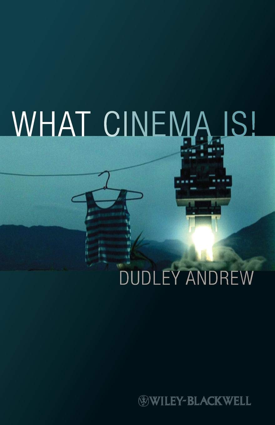 What Cinema Is!: Bazins Quest and its Charge: Dudley Andrew ...