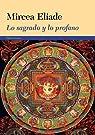 Lo sagrado y lo profano par Mircea Eliade