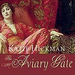 The Aviary Gate: A Novel   Katie Hickman