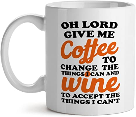 Oh Lord Give Me Coffee To Change The Things And Wine White Coffee Mug 15oz Kitchen Dining