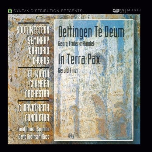 Dettingen Te Deum/In Terra Pax by Southwestern Seminary Oratorio Chorus and Fort Worth Chamber Orchestra