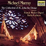 : Michael Murray At The Cathedral Of St. John The Divine: Works By Franck, Widor, Dupré, Bach and Others