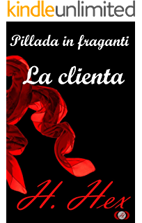 Pillada in fraganti: La clienta (Spanish Edition)