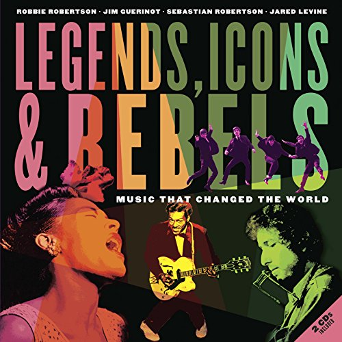 Legends, Icons & Rebels: Music That Changed the World Music Legends