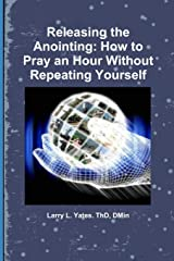 Releasing the Anointing: How to Pray an Hour Without repeating Yourself Paperback