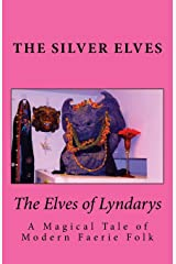 The Elves of Lyndarys: A Magical Tale of Modern Faerie Folk Paperback
