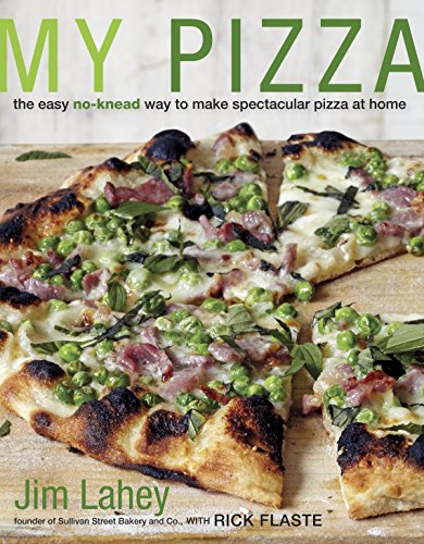 My Pizza: The Easy No-Knead Way to Make Spectacular Pizza at Home by Jim Lahey, Rick Flaste
