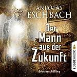 Der Mann aus der Zukunft | Andreas Eschbach