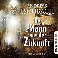 Der Mann aus der Zukunft Hörbuch von Andreas Eschbach Gesprochen von: Rolf Berg