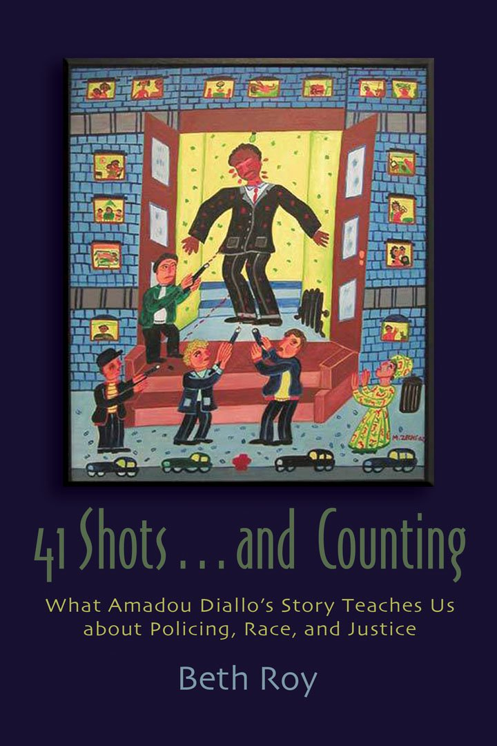 Download 41 Shots . . . and Counting: What Amadou Diallo's Story Teaches Us About Policing, Race, and Justice (Syracuse Studies on Peace and Conflict Resolution) PDF