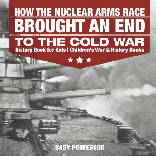 How the Nuclear Arms Race Brought an End to the Cold War - History Book for Kids | Children's War & History Books