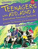 Teenagers with ADD, ADHD & Executive Function Deficits: A Guide for Parents and Professionals