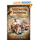 Destination Dachshund: A Travel Memoir: Three Months, Three Generations, & Sixty Dachshunds