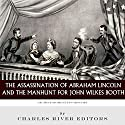 Decisive Moments in History: The Assassination of Abraham Lincoln and the Manhunt for John Wilkes Booth Audiobook by  Charles River Editors Narrated by Neal Arango