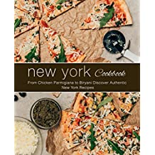 New York Cookbook: From Chicken Parmigiana to Biryani Discover Authentic New York Recipes