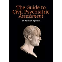 The Guide to Civil Psychiatric Assessment: A complete guide for psychiatrists and psychologists